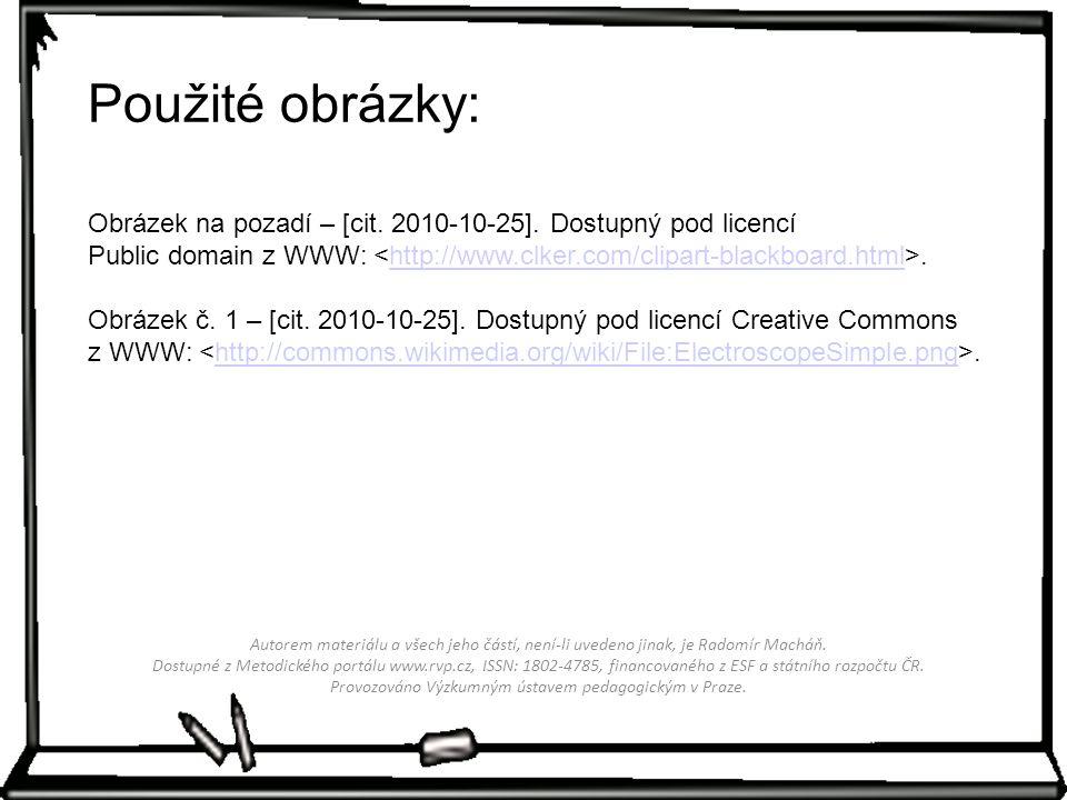 Použité obrázky: Obrázek na pozadí – [cit. 2010-10-25]. Dostupný pod licencí Public domain z WWW: <http://www.clker.com/clipart-blackboard.html>.